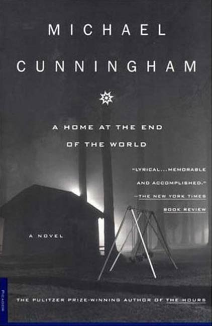 A Home at the End of the World By: Michael Cunningham
