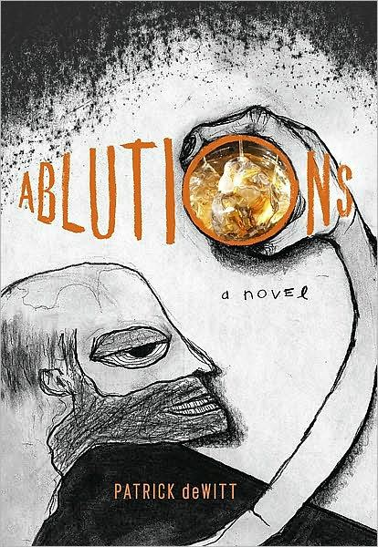 Ablutions: Notes for a Novel By: Patrick deWitt