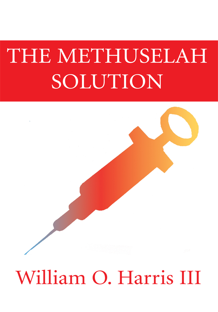 The Methuselah Solution By: William O. Harris III