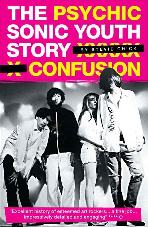 Psychic Confusion: The Sonic Youth Story By: Steve Chick