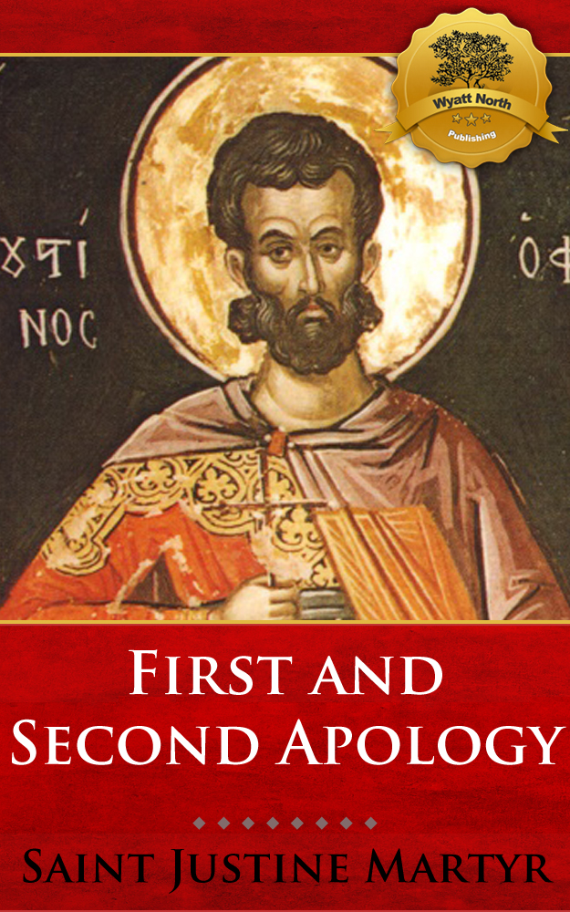 First and Second Apology By: St. Justin Martyr, Wyatt North