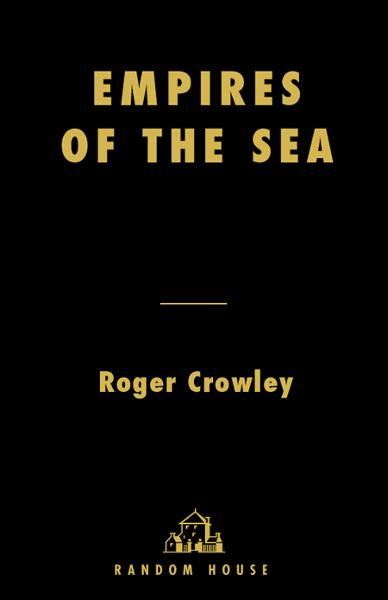 Empires of the Sea By: Roger Crowley