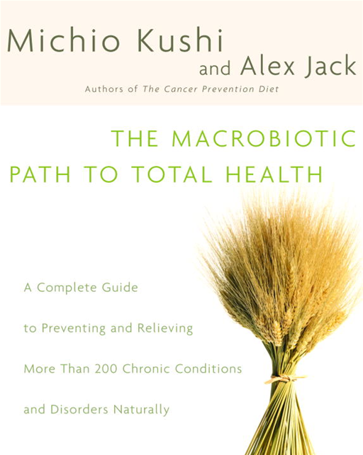 The Macrobiotic Path to Total Health By: Alex Jack,Michio Kushi