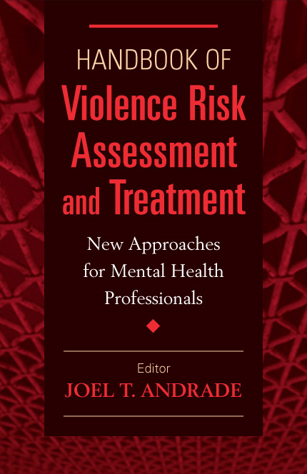 Handbook of Violence Risk Assessment and Treatment