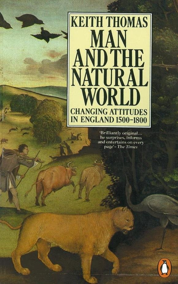 Man and the Natural World Changing Attitudes in England 1500-1800