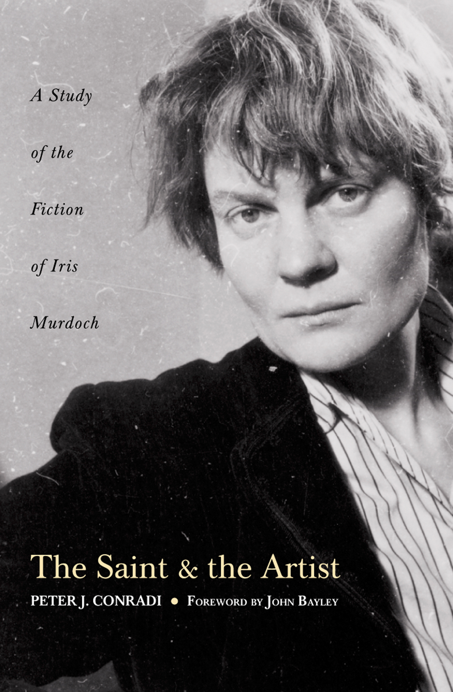 The Saint and Artist: A Study of the Fiction of Iris Murdoch