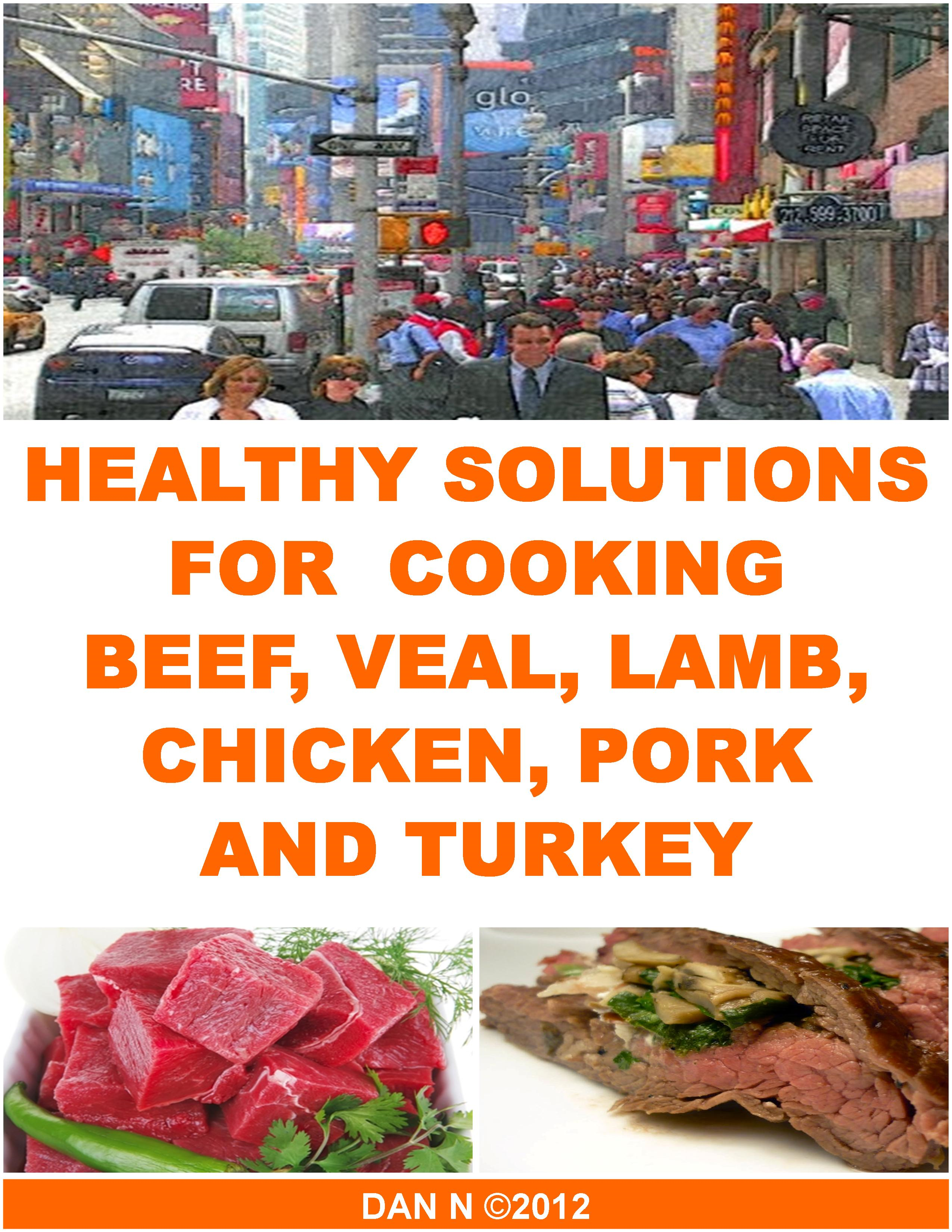 Healthy Solutions for Cooking Beef, Veal, Lamb, Chicken, Pork and Turkey