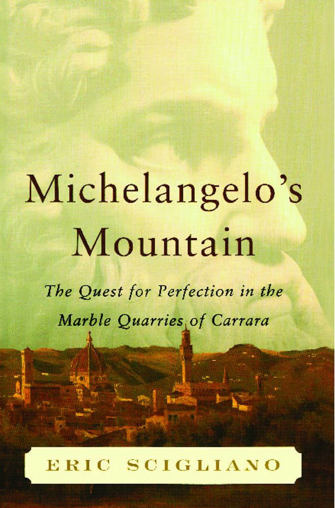 Michelangelo's Mountain By: Eric Scigliano