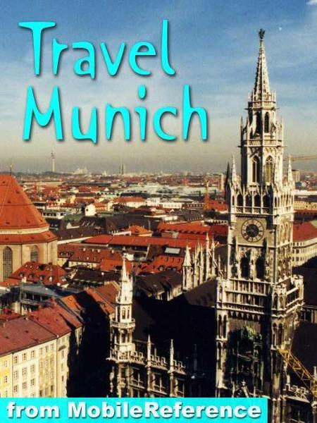 Travel Munich, Germany: Illustrated City Guide, Phrasebook, And Maps (Mobi Travel)