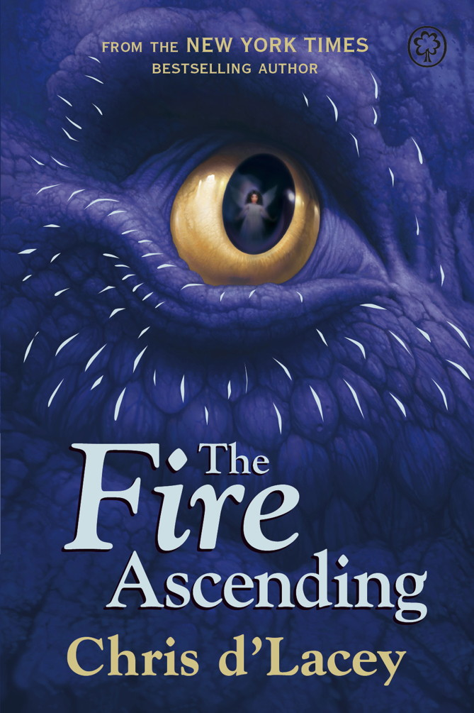 The Last Dragon Chronicles: The Fire Ascending By: Chris d`Lacey