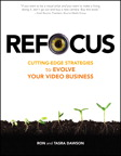 Refocus: Cutting-Edge Strategies to Evolve Your Video Business By: Ron Dawson,Tasra Dawson