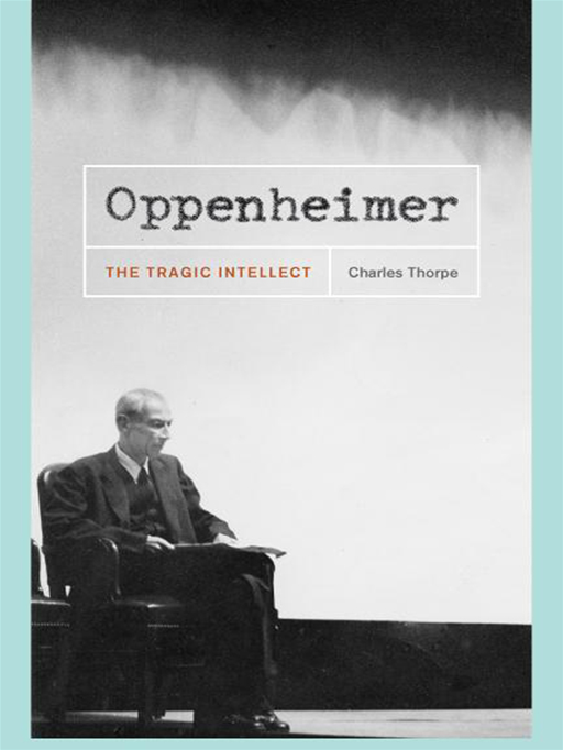 Oppenheimer: The Tragic Intellect By: Charles Thorpe