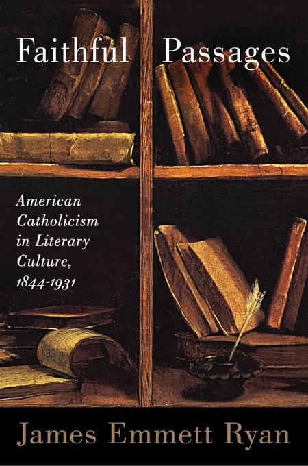Faithful Passages: American Catholicism in Literary Culture, 1844-1931