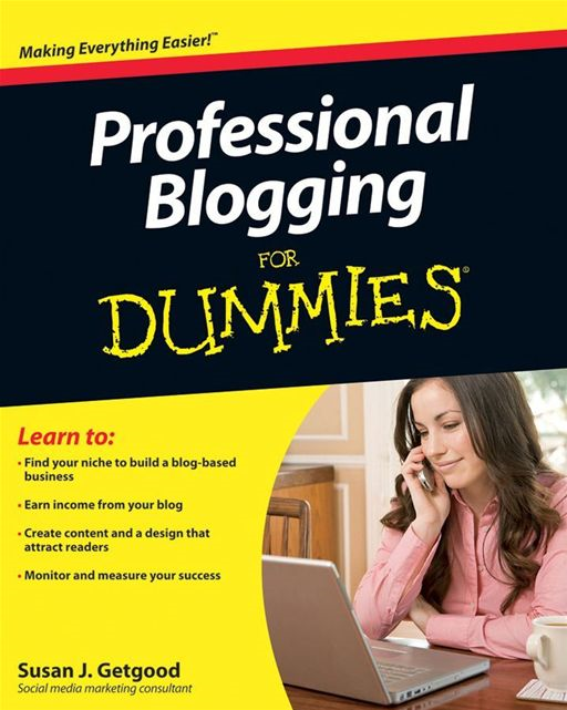 Professional Blogging For Dummies By: Susan J. Getgood