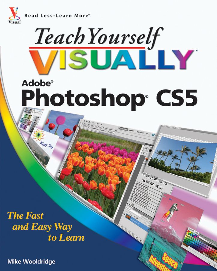 Teach Yourself VISUALLY Photoshop CS5 By: Mike Wooldridge