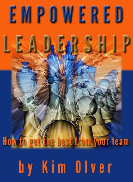 Empowered Leadership-How to get the best from your team By: Kim Olver