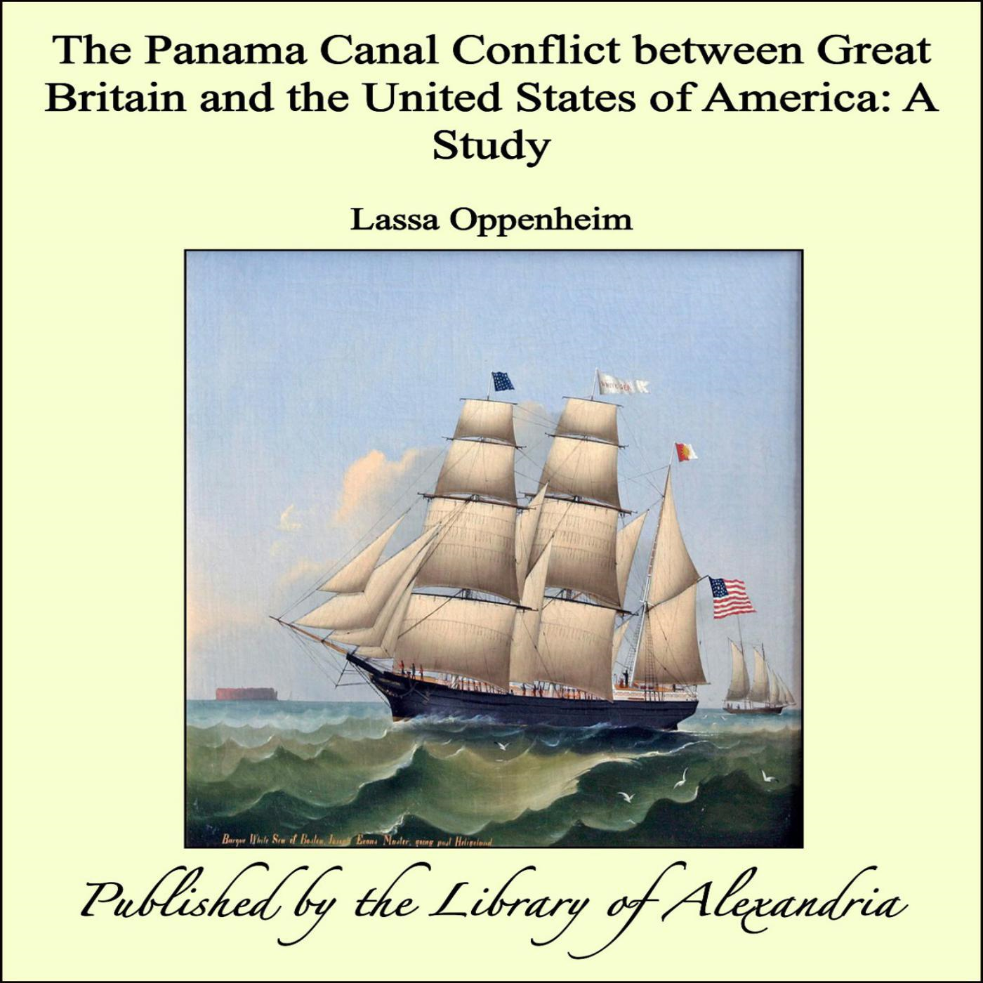 The Panama Canal Conflict between Great Britain and the United States of America: A Study By: Lassa Oppenheim