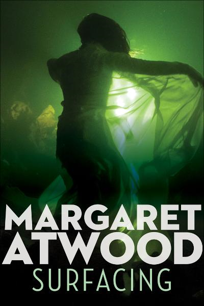 Surfacing By: Margaret Atwood