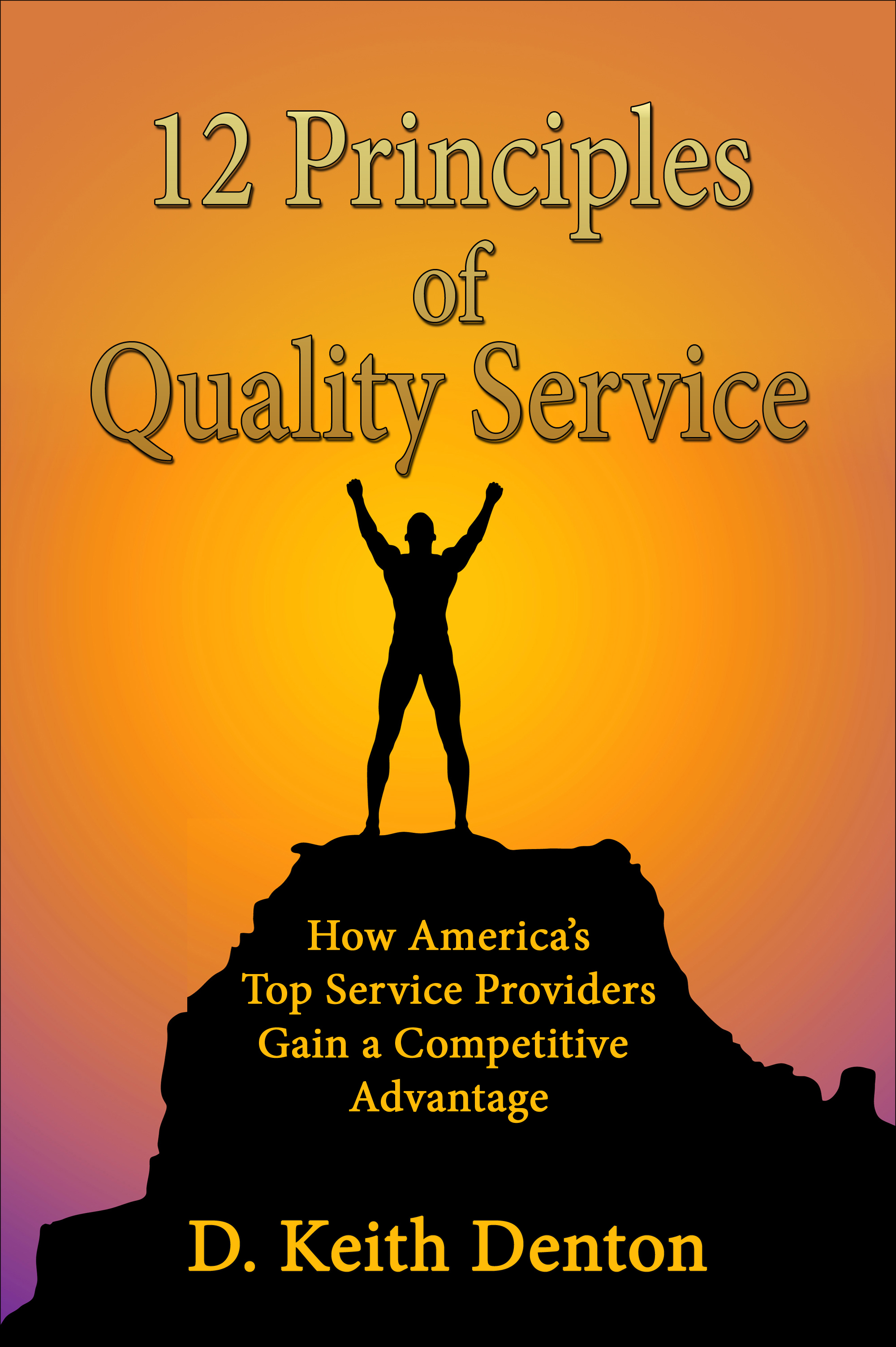 12 PRINCIPLES of QUALITY SERVICE: How America's Top Service Providers Gain A Competitive Advantage