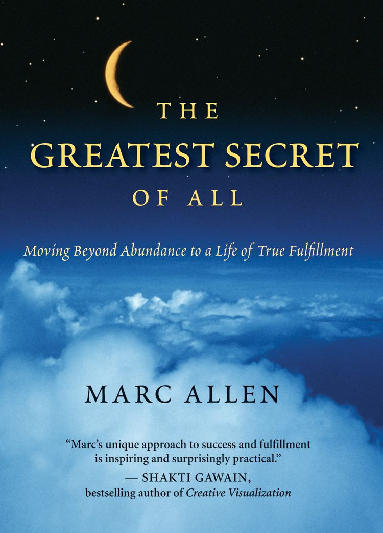 The Greatest Secret of All By: Marc Allen