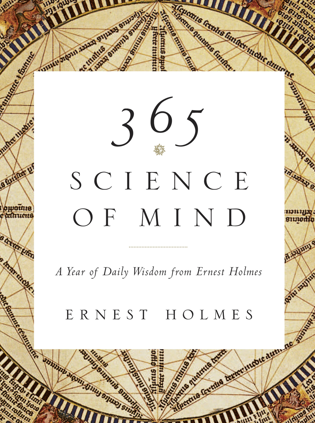 365 Science of Mind: A Year of Daily Wisdom from Ernest Holmes By: Ernest Holmes