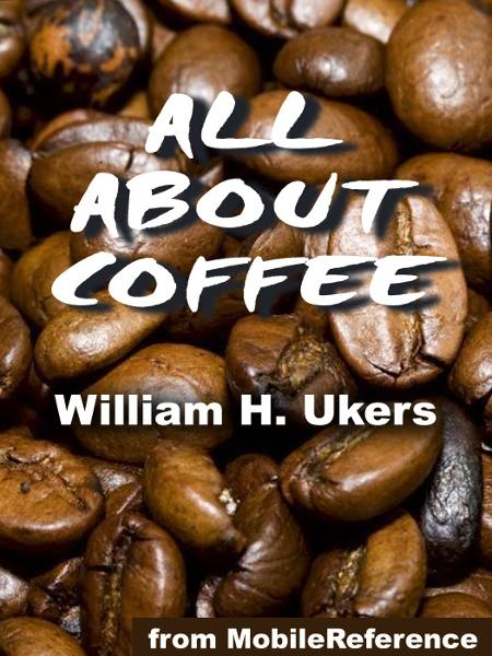 All About Coffee: Illustrated (Mobi Classics)