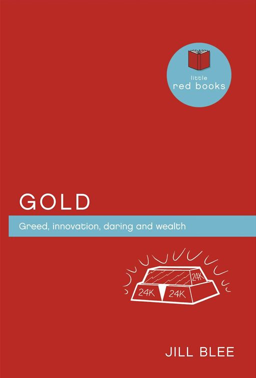 Gold: Greed, innovations, daring and wealth