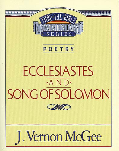 Thru the Bible Vol. 21: Poetry (Ecclesiastes/Song of Solomon) By: J. Vernon McGee