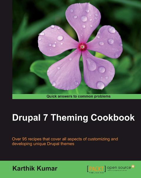 Drupal 7 Theming Cookbook By: Karthik Kumar
