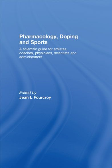 Pharmacology,  Doping and Sports A Scientific Guide for Athletes,  Coaches,  Physicians,  Scientists and Administrators