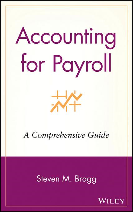 Steven M. Bragg - Accounting for Payroll: A Comprehensive Guide
