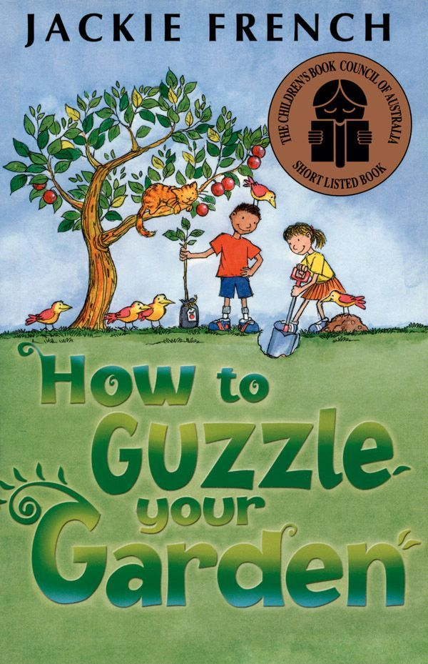 How to Guzzle Your Garden By: Jackie French