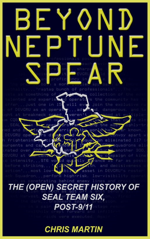 Beyond Neptune Spear: The (Open) Secret History of SEAL Team Six, Post-9/11 By: Chris Martin