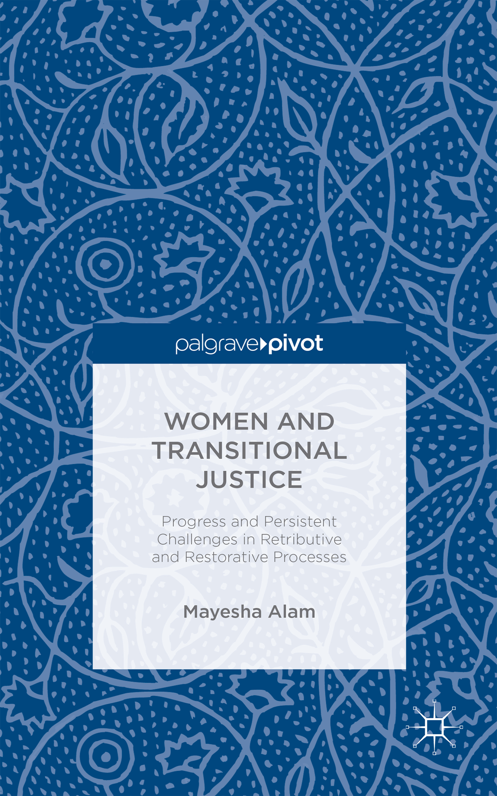 Women and Transitional Justice Progress and Persistent Challenges in Retributive and Restorative Processes