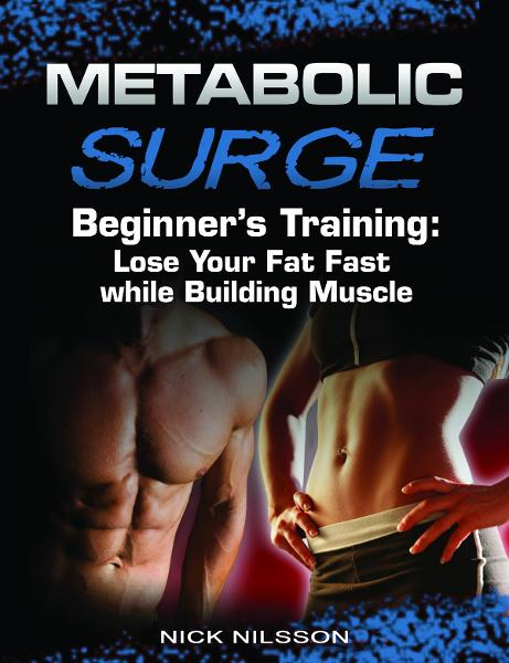 Metabolic Surge Beginner's Training: Lose Your Fat Fast while Building Muscle By: Nick Nilsson