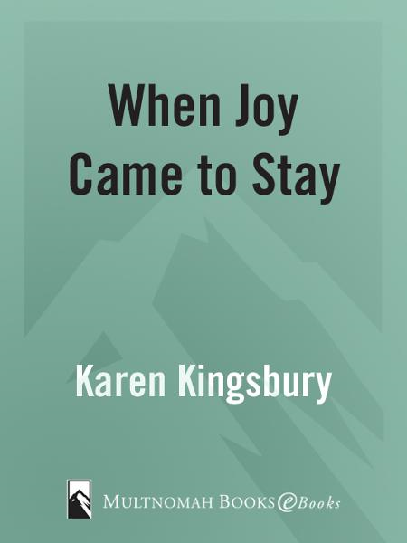 When Joy Came to Stay By: Karen Kingsbury