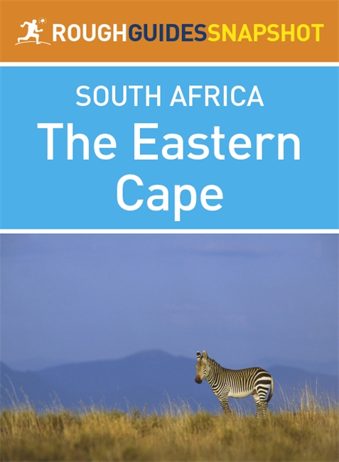 The Eastern Cape Rough Guides Snapshot South Africa (includes Port Elizabeth, Addo Elephant National Park, Port Alfred, Grahamstown, Cradock, Graaf-Reinet, East London, Rhodes, the Wild Coast, and Port St Johns)