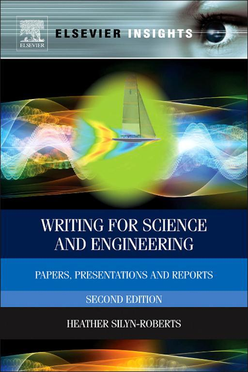 Writing for Science and Engineering By: Heather Silyn-Roberts