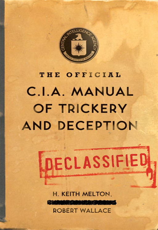 The Official CIA Manual of Trickery and Deception By: H. Keith Melton,Robert Wallace