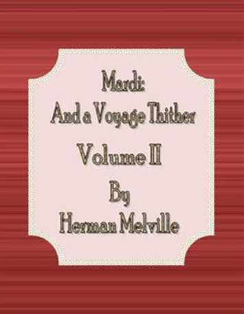 Herman melville - Mardi: and a Voyage Thither:  Volume II