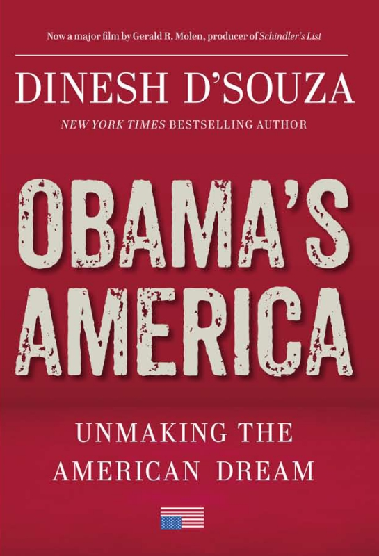 Obama's America: Unmaking the American Dream By: Dinesh D'Souza