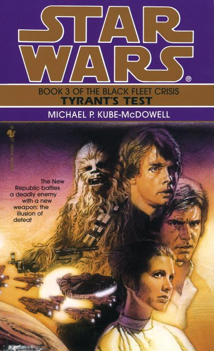Tyrant's Test: Star Wars (The Black Fleet Crisis) By: Michael P. Kube-Mcdowell