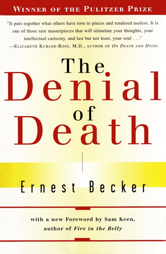 The Denial of Death By: Ernest Becker