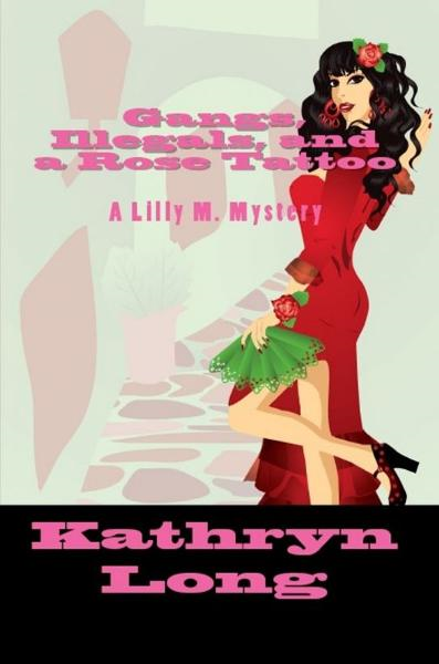 Gangs, Illegals, and a Rose Tattoo: a Lilly M. Mystery By: Kathryn Long
