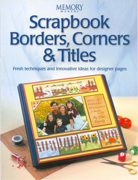 Scrapbook Borders, Corners & Titles By: Memory Makers