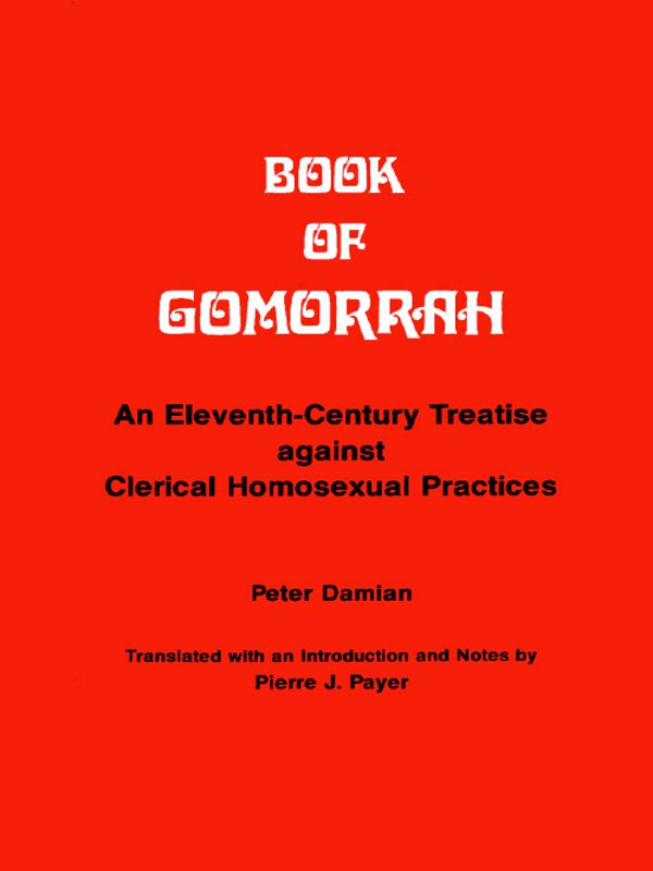 Book of Gomorrah: An Eleventh-Century Treatise against Clerical Homosexual Practices By: Peter Damian,Pierre J. Payer