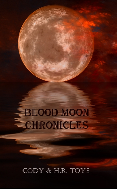 Blood Moon Chronicles By: Cody Toye,H.R. Toye