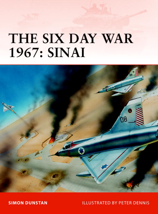The Six Day War 1967: Sinai By: Simon Dunstan,Peter Dennis