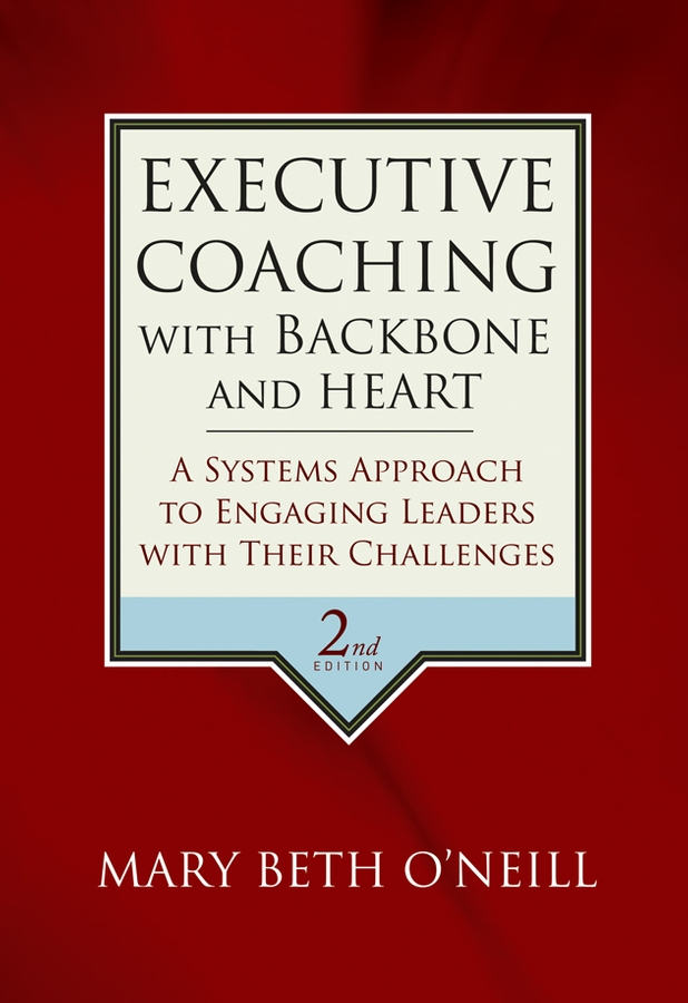 Executive Coaching with Backbone and Heart By: Mary Beth A. O'Neill