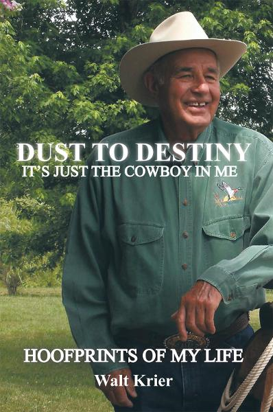 Dust To Destiny It's Just The Cowboy In Me By: Walt Krier